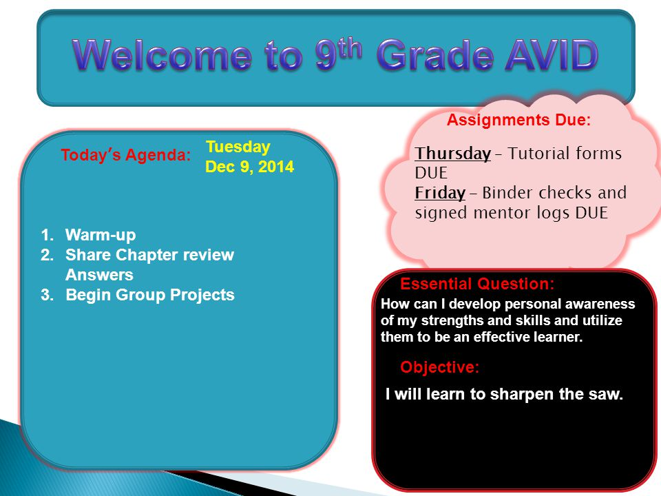 Today's Agenda: 1.Warm-up 2.Share Chapter review Answers 3.Begin Group Projects Tuesday Dec 9, 2014 Assignments Due: Objective: Essential Question: How can I develop personal awareness of my strengths and skills and utilize them to be an effective learner.