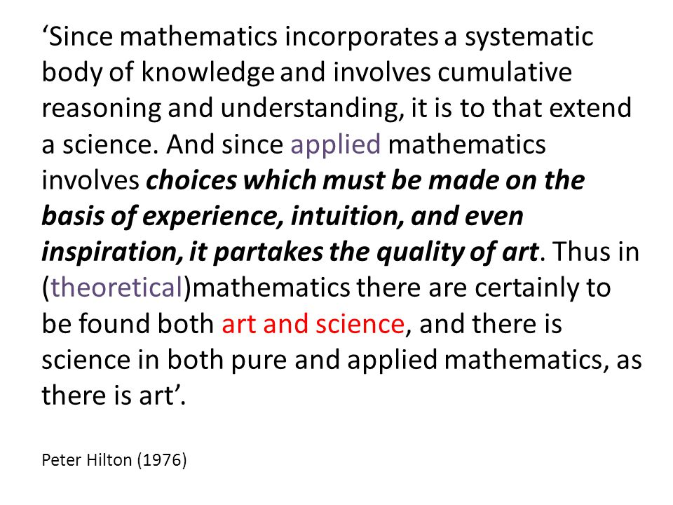 'Since mathematics incorporates a systematic body of knowledge and involves cumulative reasoning and understanding, it is to that extend a science.
