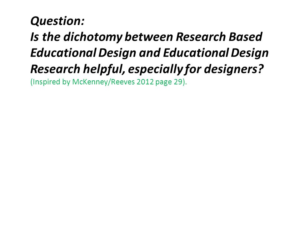 Question: Is the dichotomy between Research Based Educational Design and Educational Design Research helpful, especially for designers.