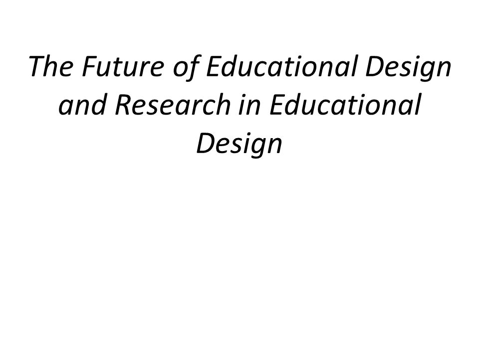The Future of Educational Design and Research in Educational Design