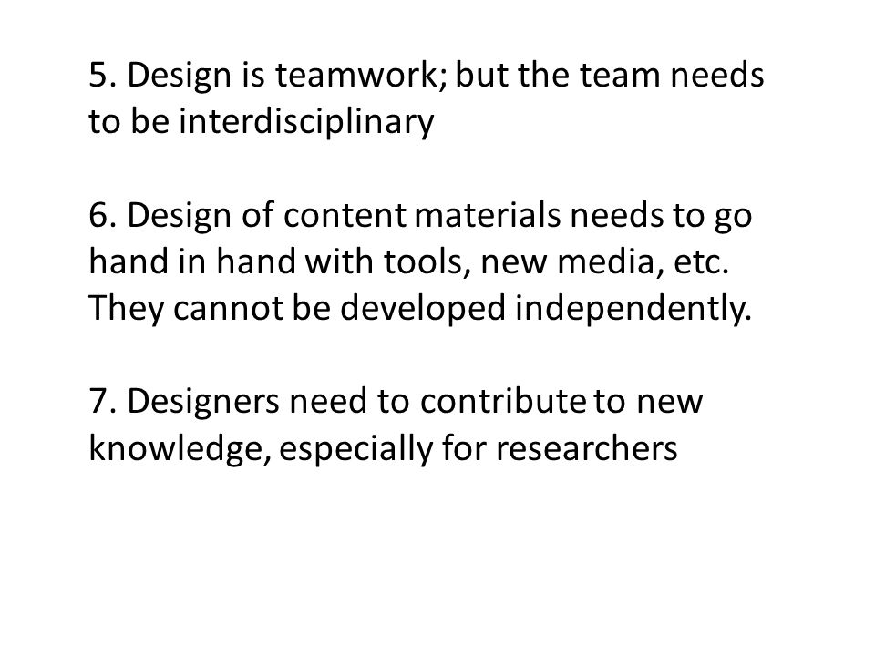 5. Design is teamwork; but the team needs to be interdisciplinary 6.