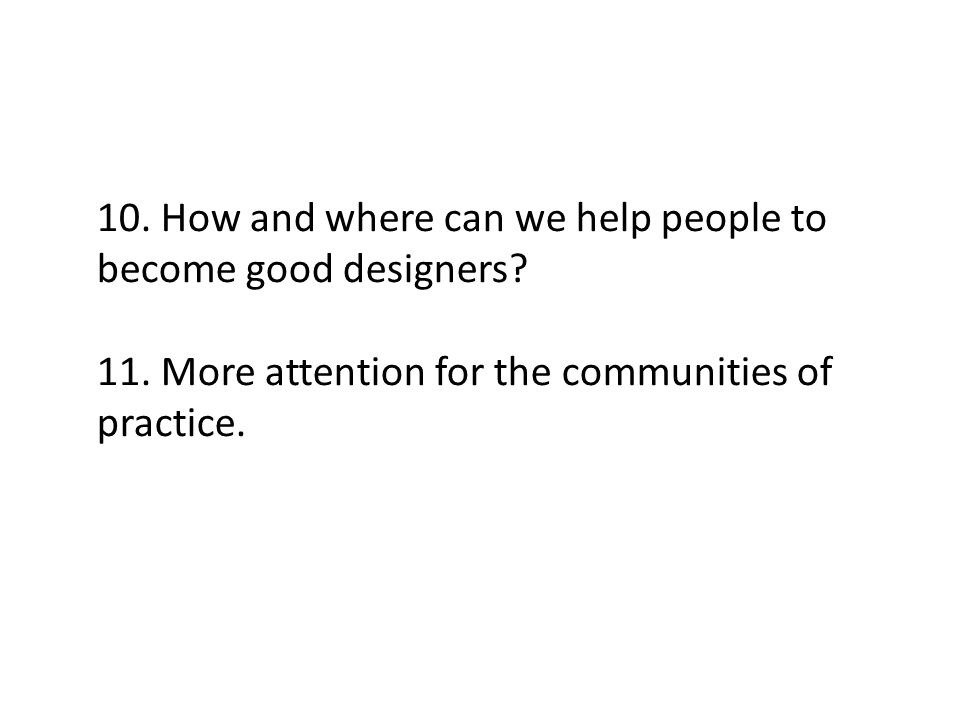 10. How and where can we help people to become good designers.