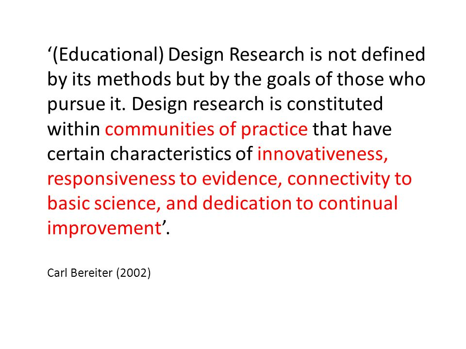 '(Educational) Design Research is not defined by its methods but by the goals of those who pursue it.