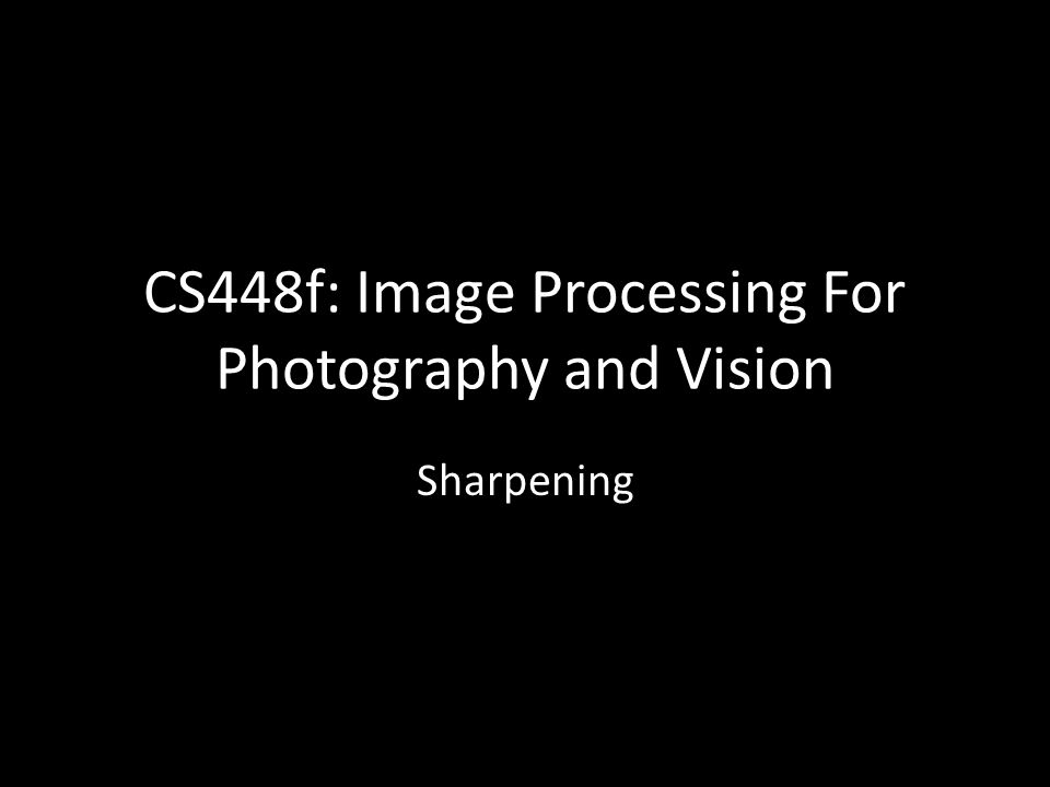 CS448f: Image Processing For Photography and Vision Sharpening