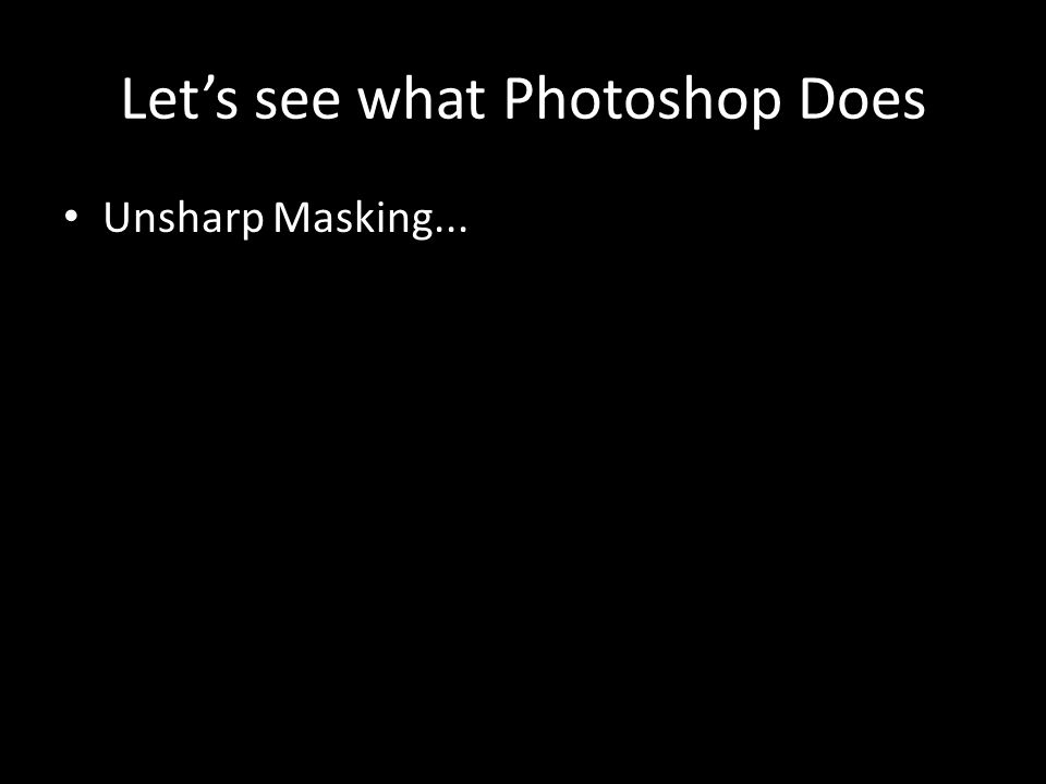 Let's see what Photoshop Does Unsharp Masking...