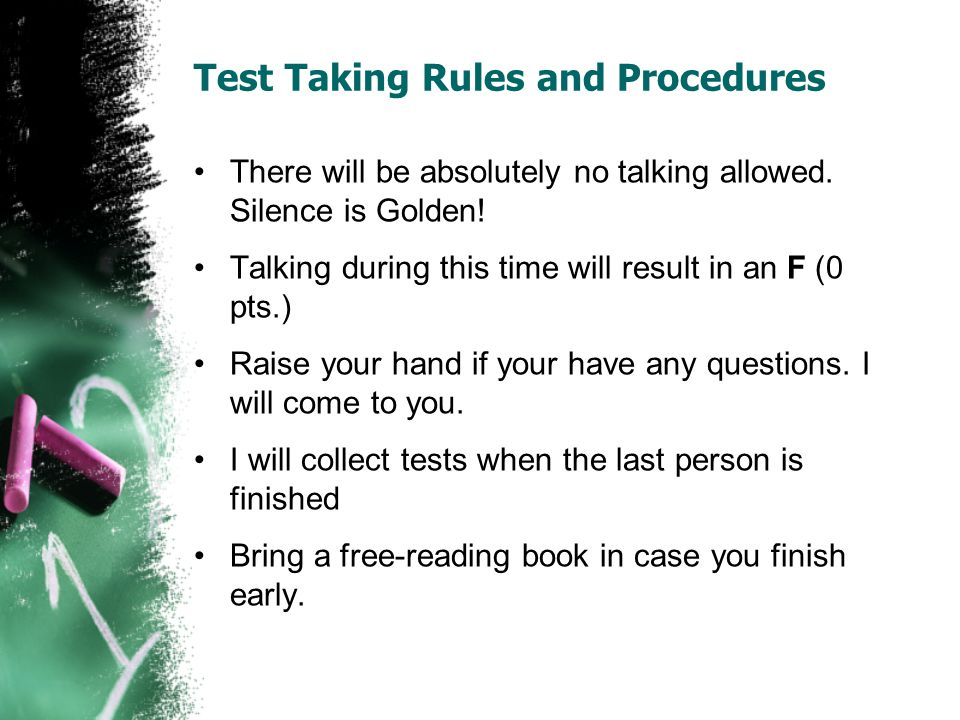 Test Taking Rules and Procedures There will be absolutely no talking allowed.