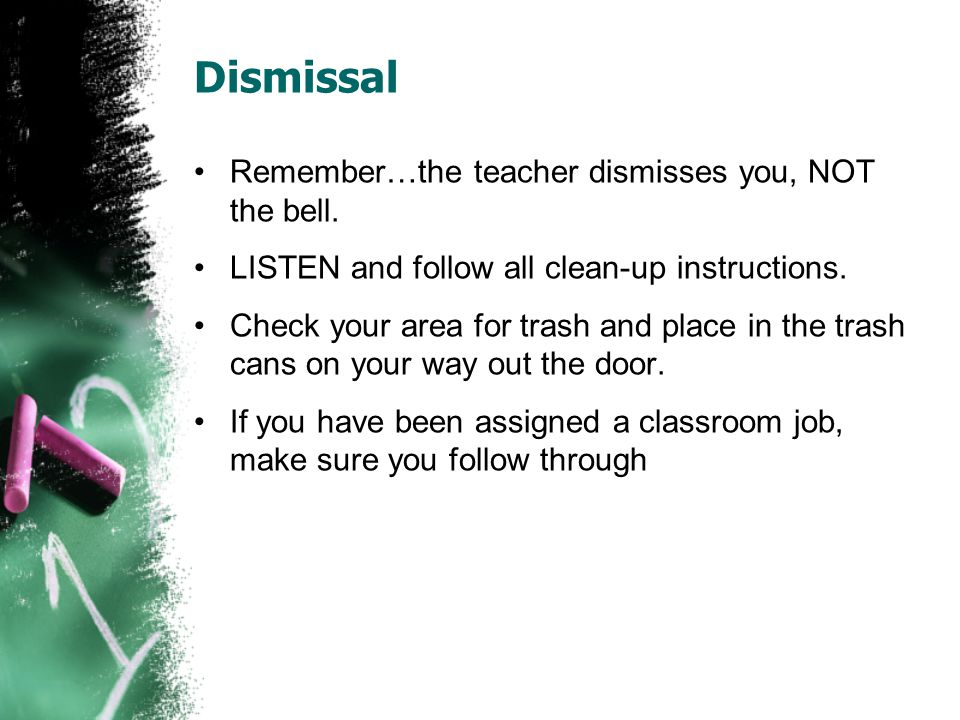 Dismissal Remember…the teacher dismisses you, NOT the bell.