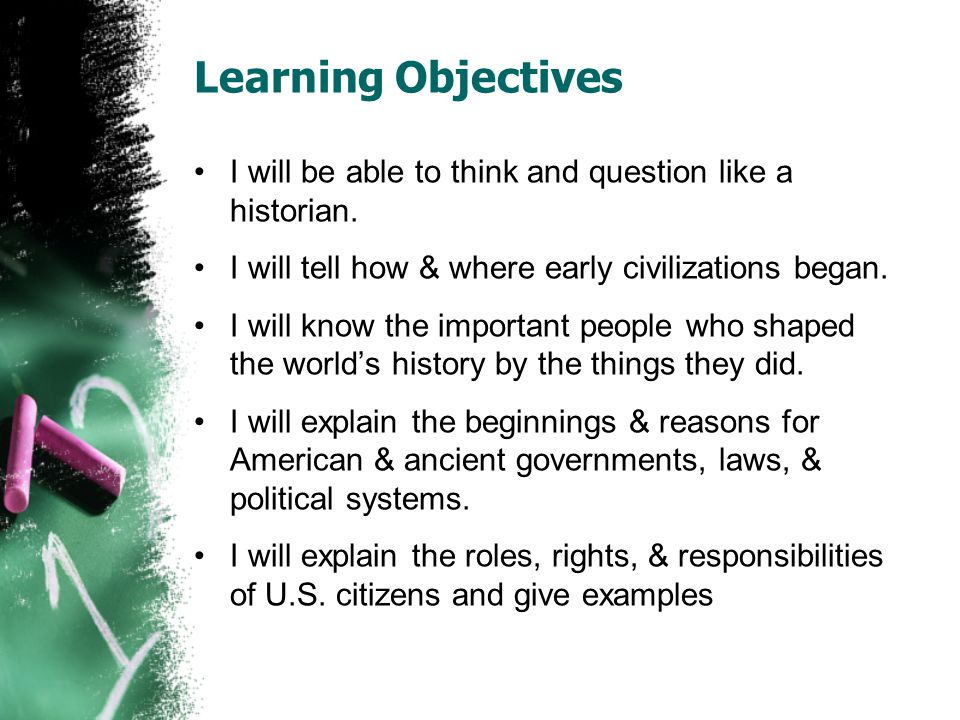 Learning Objectives I will be able to think and question like a historian.