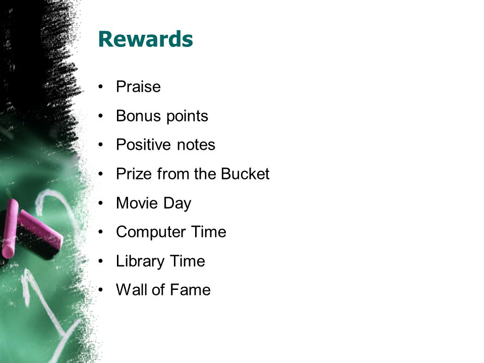 Rewards Praise Bonus points Positive notes Prize from the Bucket Movie Day Computer Time Library Time Wall of Fame