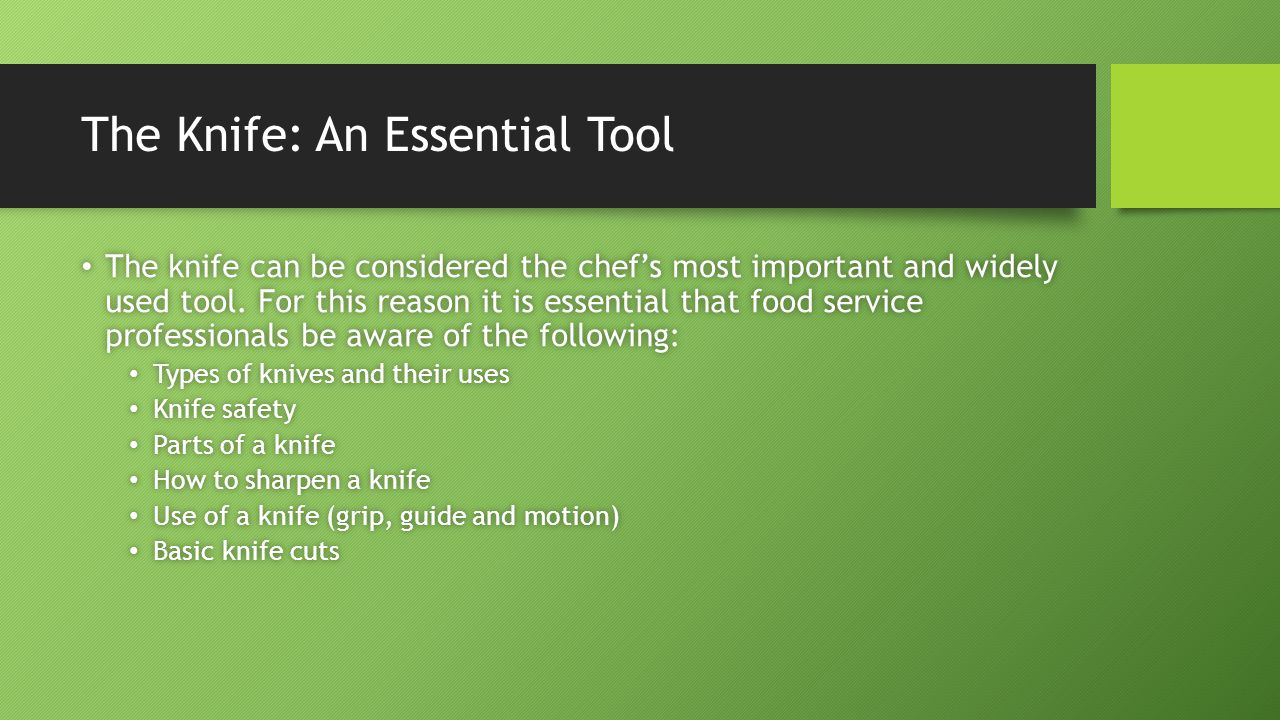 The Knife: An Essential Tool The knife can be considered the chef's most important and widely used tool.