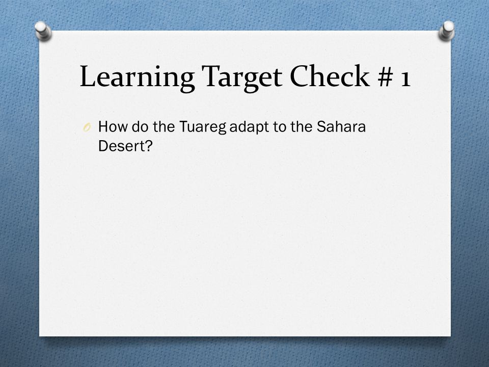 Learning Target Check # 1 O How do the Tuareg adapt to the Sahara Desert