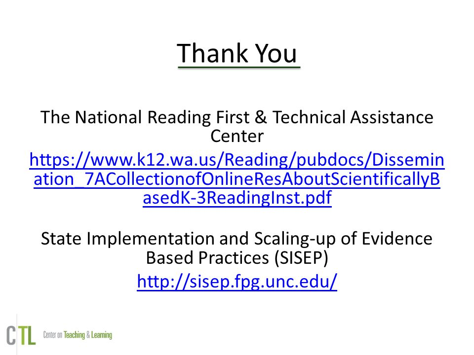Thank You The National Reading First & Technical Assistance Center https://www.k12.wa.us/Reading/pubdocs/Dissemin ation_7ACollectionofOnlineResAboutSc