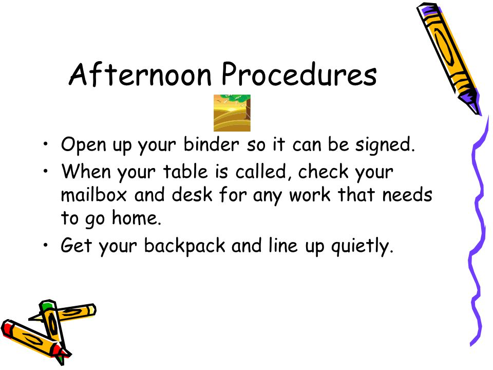 Afternoon Procedures Open up your binder so it can be signed.
