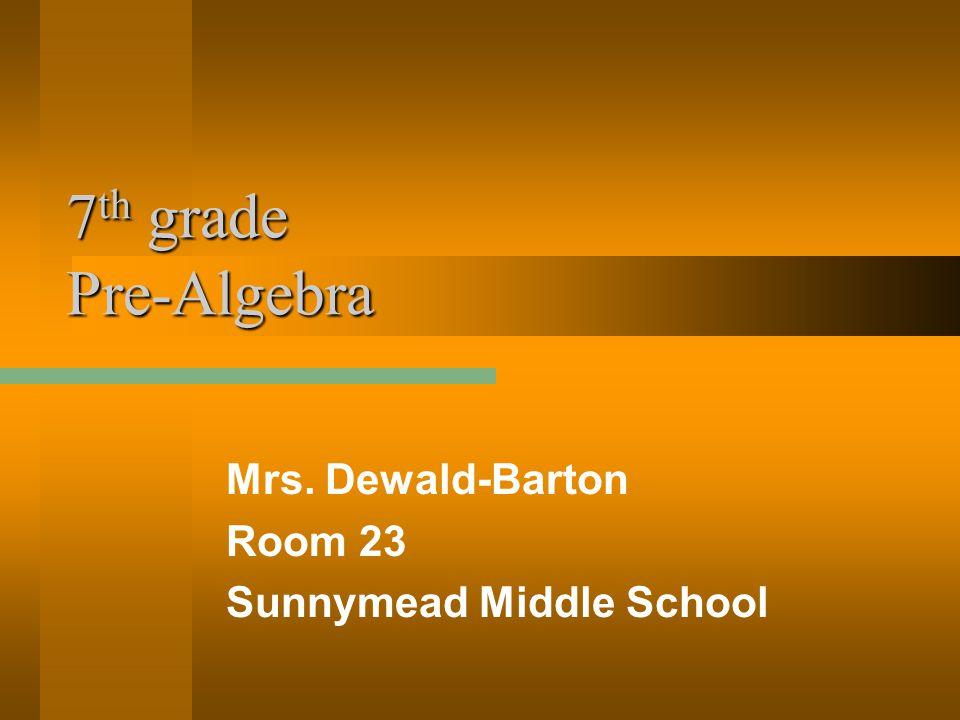 7 th grade Pre-Algebra Mrs. Dewald-Barton Room 23 Sunnymead Middle School