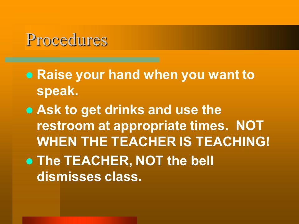 Procedures Raise your hand when you want to speak.