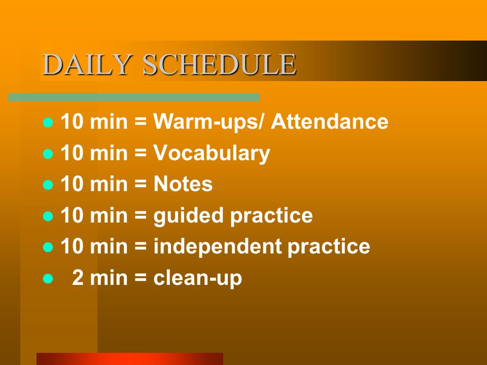 DAILY SCHEDULE 10 min = Warm-ups/ Attendance 10 min = Vocabulary 10 min = Notes 10 min = guided practice 10 min = independent practice 2 min = clean-up