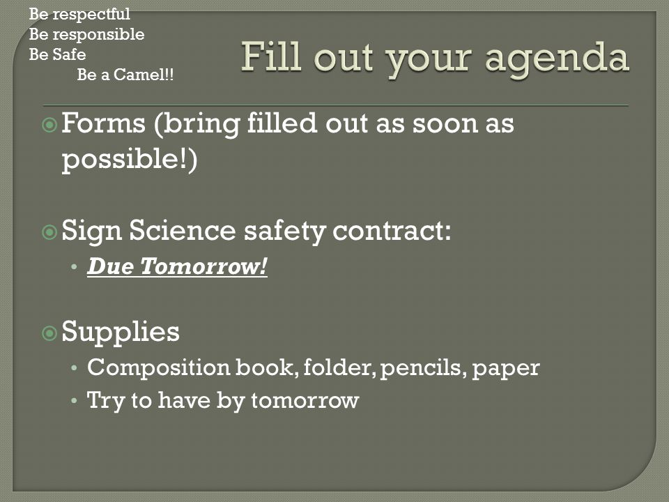  Forms (bring filled out as soon as possible!)  Sign Science safety contract: Due Tomorrow.