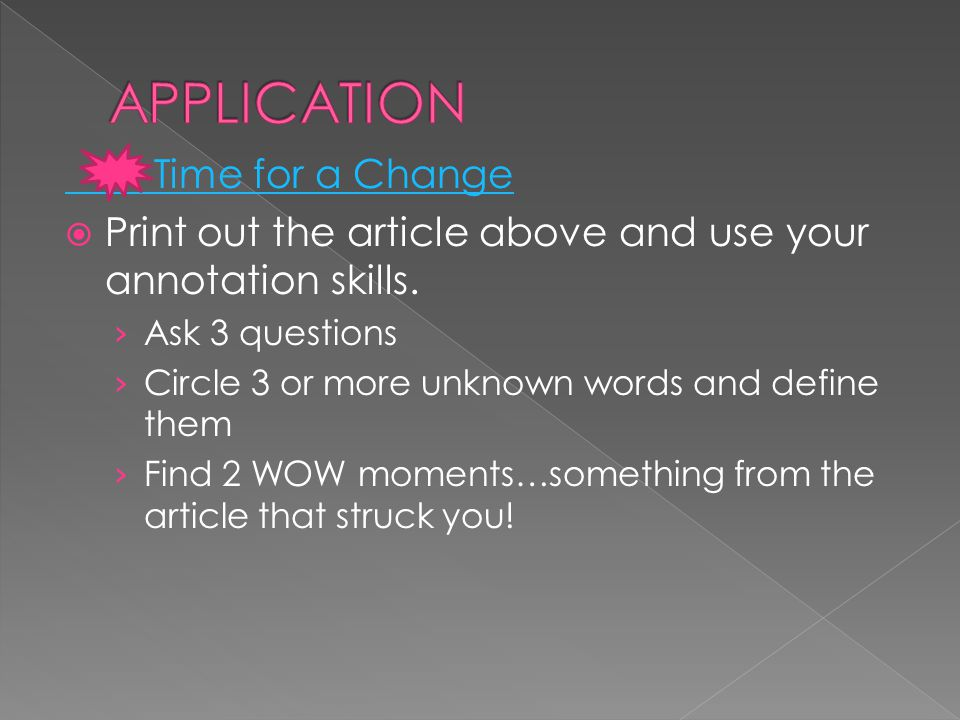 Time for a Change  Print out the article above and use your annotation skills. › Ask 3 questions › Circle 3 or more unknown words and define them › F