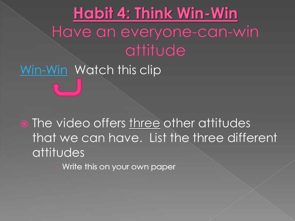 Win-WinWin-Win Watch this clip three  The video offers three other attitudes that we can have. List the three different attitudes  Write this on you