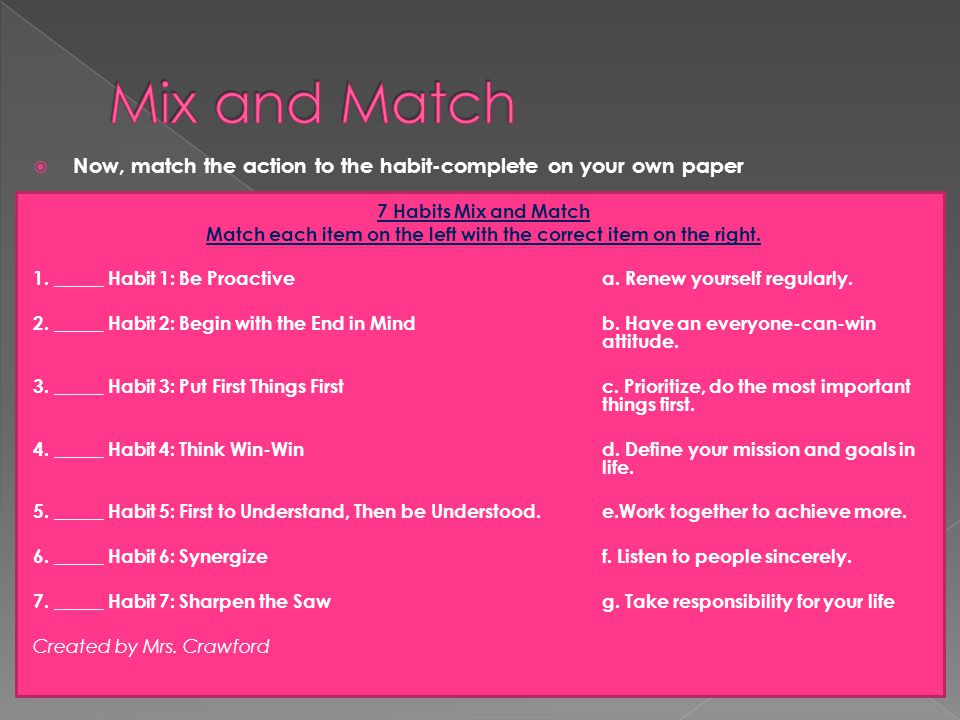  Now, match the action to the habit-complete on your own paper 7 Habits Mix and Match Match each item on the left with the correct item on the right.