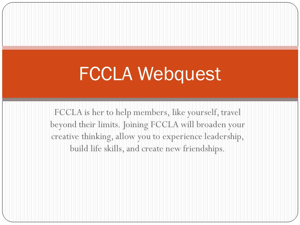 FCCLA is her to help members, like yourself, travel beyond their limits.