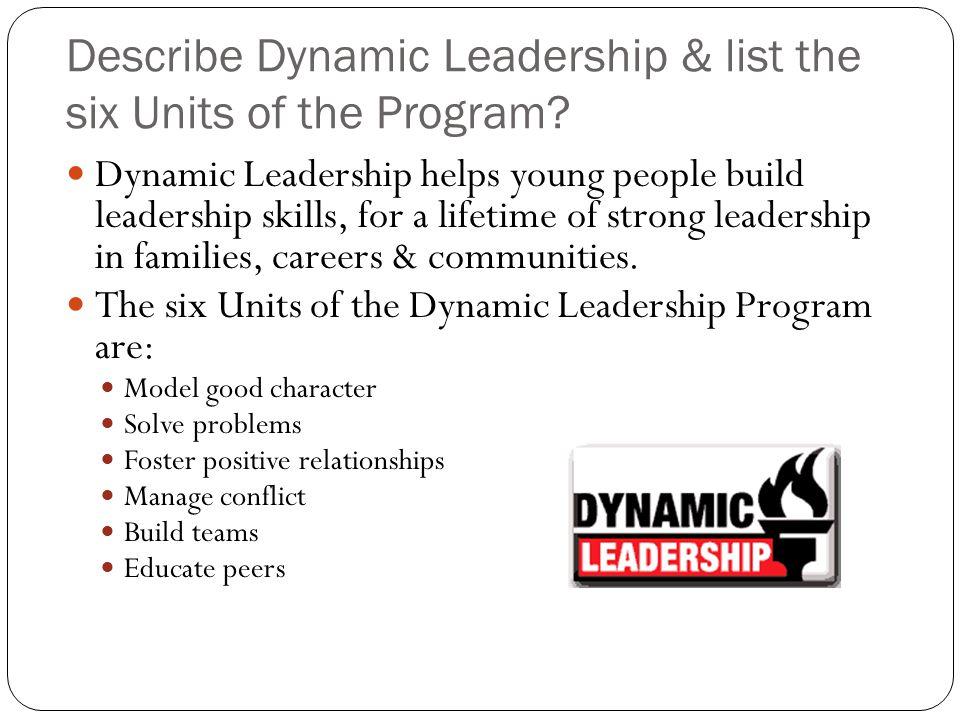 Describe Dynamic Leadership & list the six Units of the Program.