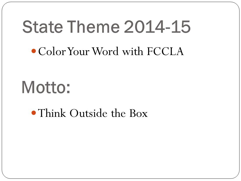 State Theme 2014-15 Think Outside the Box Motto: Color Your Word with FCCLA