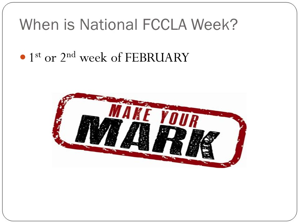 When is National FCCLA Week 1 st or 2 nd week of FEBRUARY