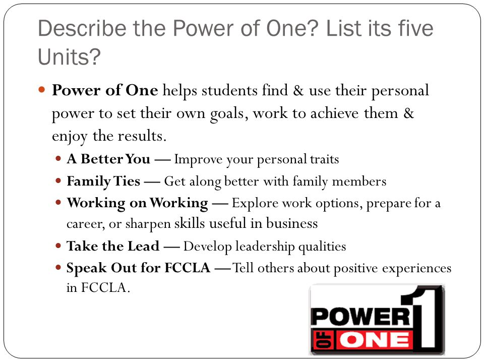 Describe the Power of One. List its five Units.