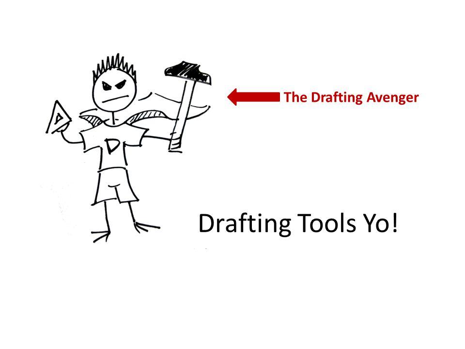Drafting Tools Yo! The Drafting Avenger