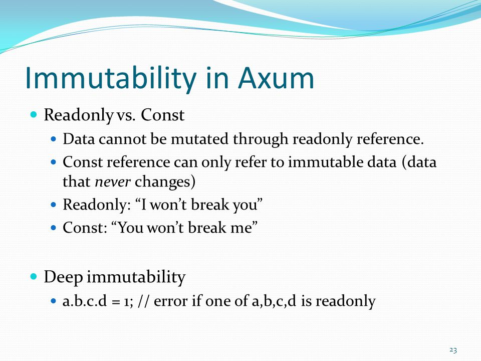 Immutability in Axum Readonly vs. Const Data cannot be mutated through readonly reference. Const reference can only refer to immutable data (data that