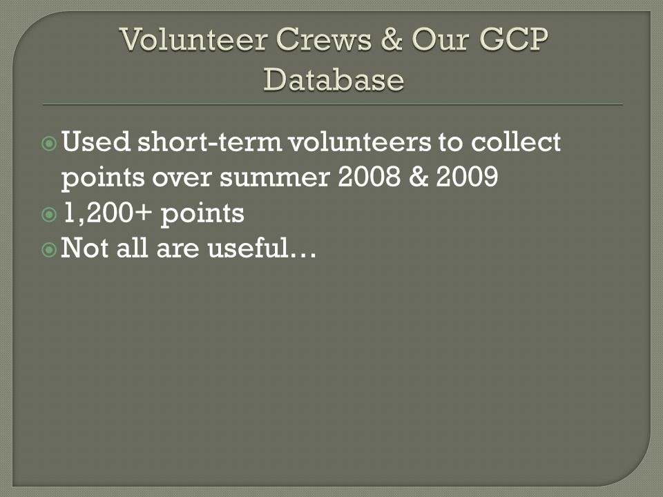  Used short-term volunteers to collect points over summer 2008 & 2009  1,200+ points  Not all are useful…