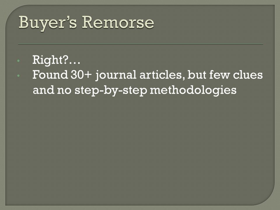 Right … Found 30+ journal articles, but few clues and no step-by-step methodologies