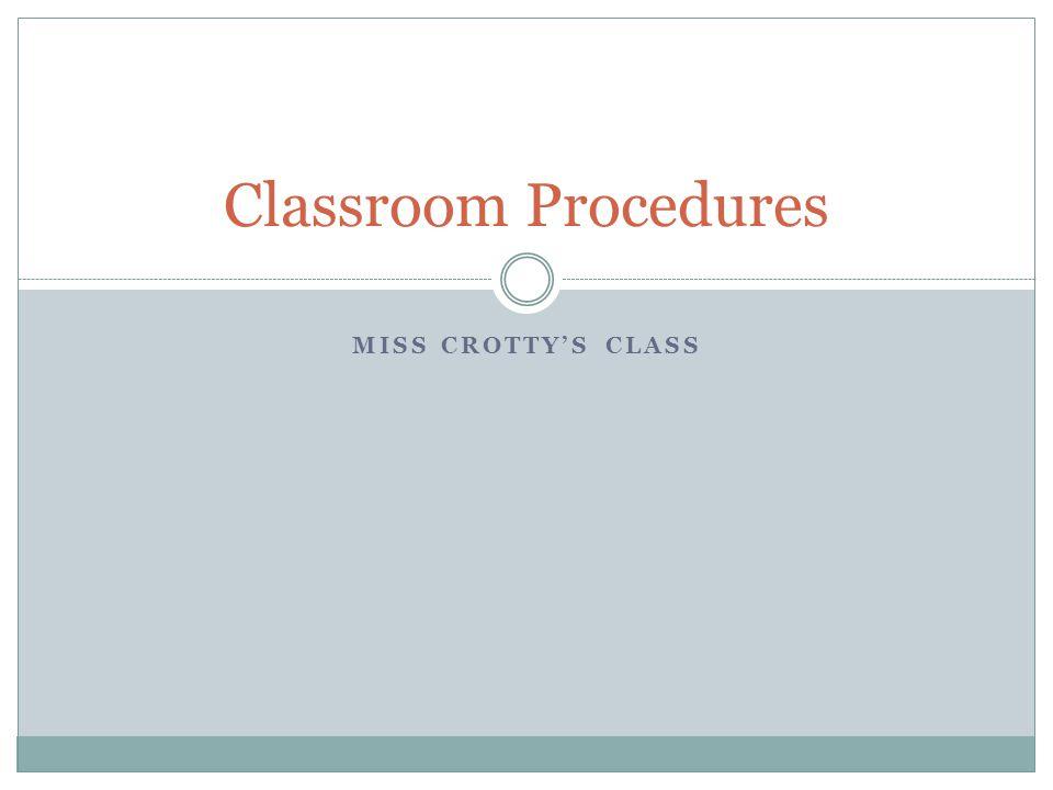 MISS CROTTY'S CLASS Classroom Procedures