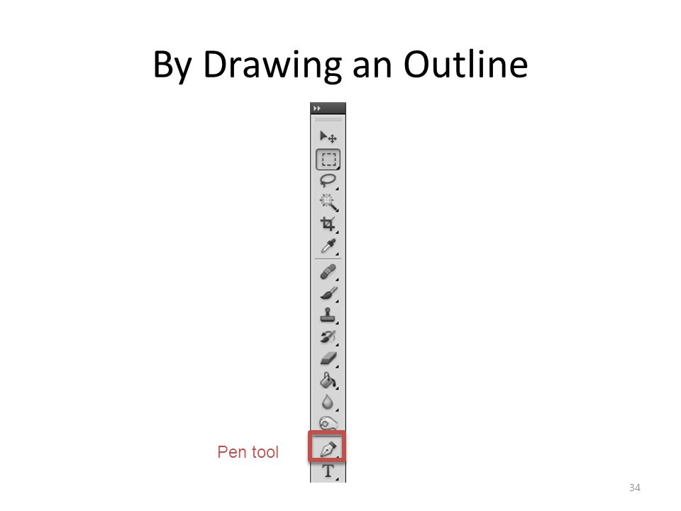 By Drawing an Outline 34 Pen tool