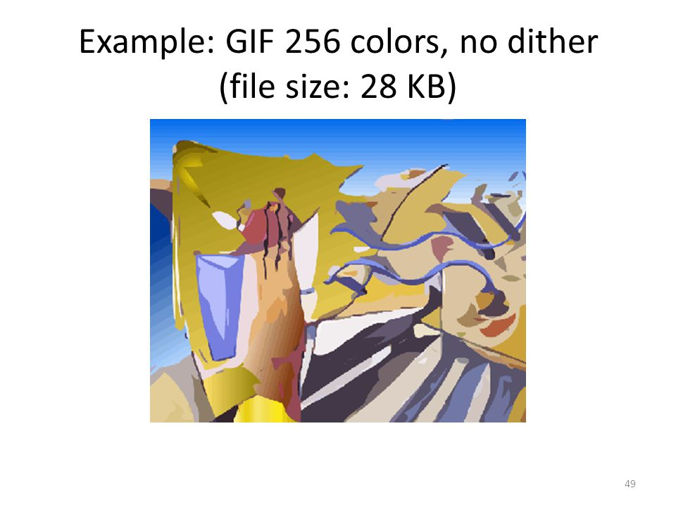 Example: GIF 256 colors, no dither (file size: 28 KB) 49