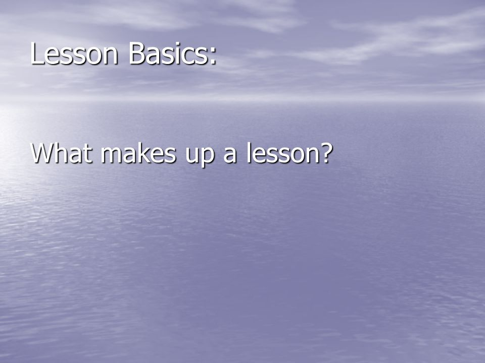 Lesson Basics: What makes up a lesson?