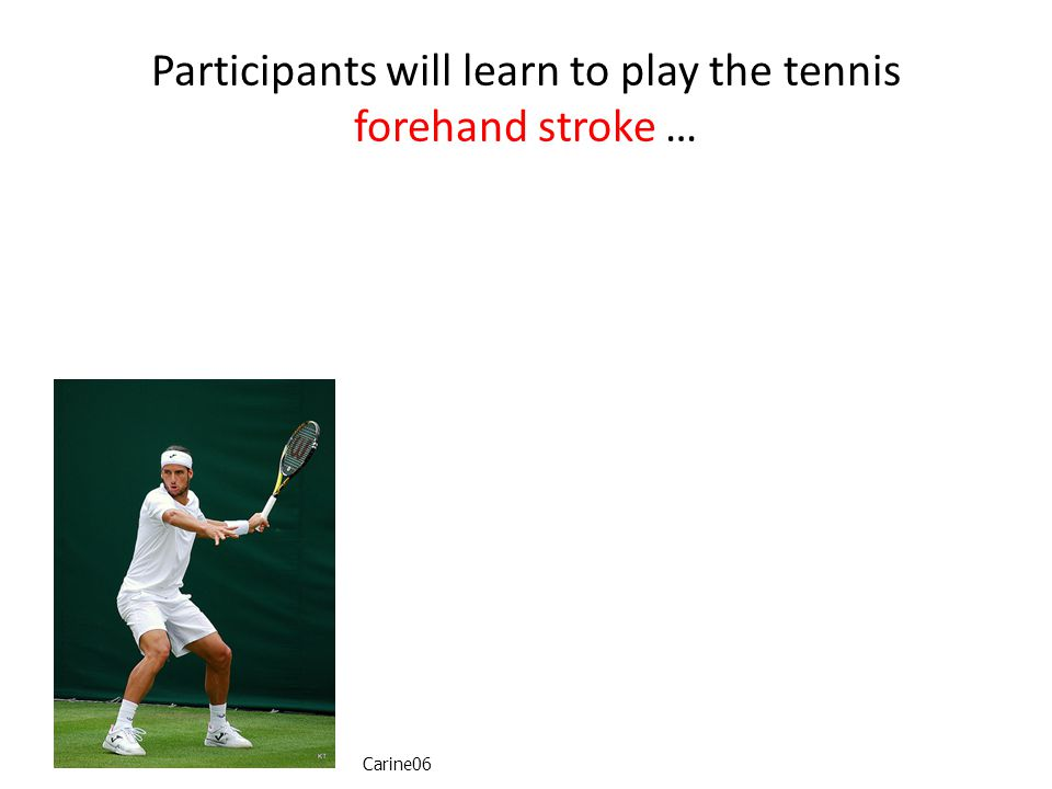 Participants will learn to play the tennis forehand stroke … Carine06