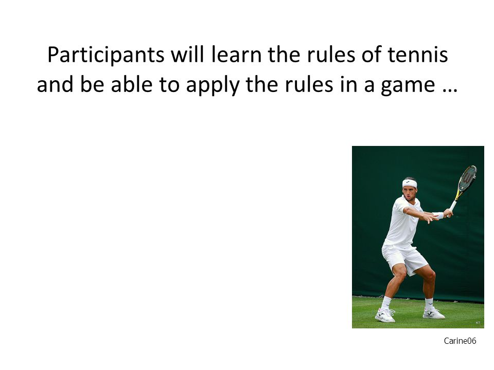 Participants will learn the rules of tennis and be able to apply the rules in a game … Carine06