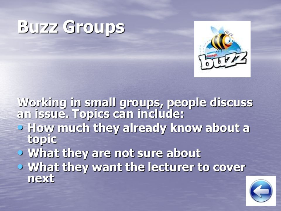 Buzz Groups Working in small groups, people discuss an issue.
