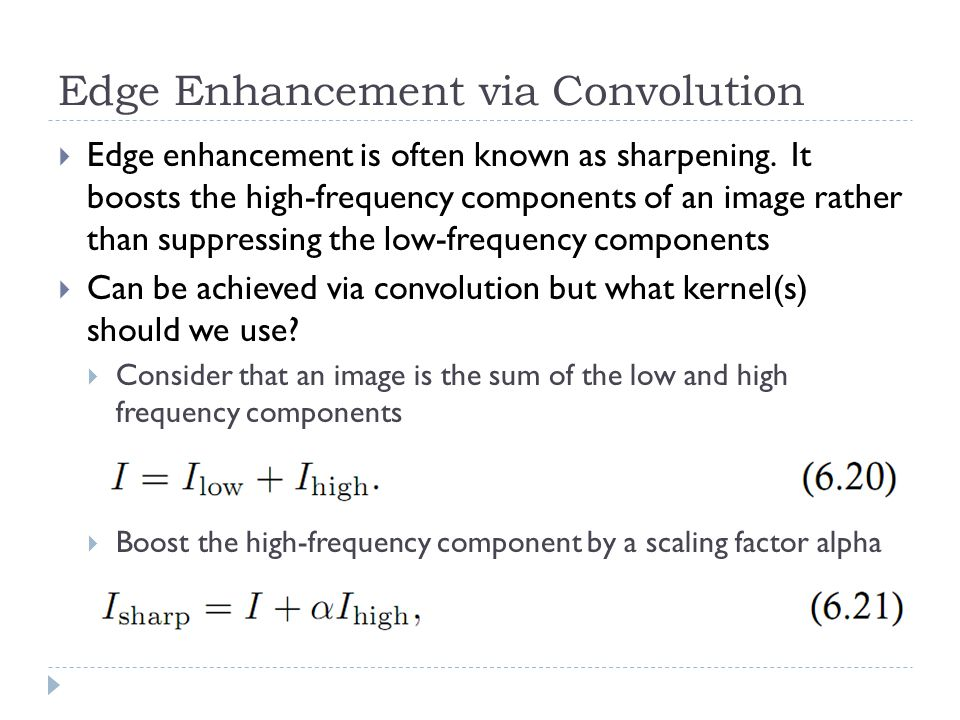 Edge Enhancement via Convolution  Edge enhancement is often known as sharpening.