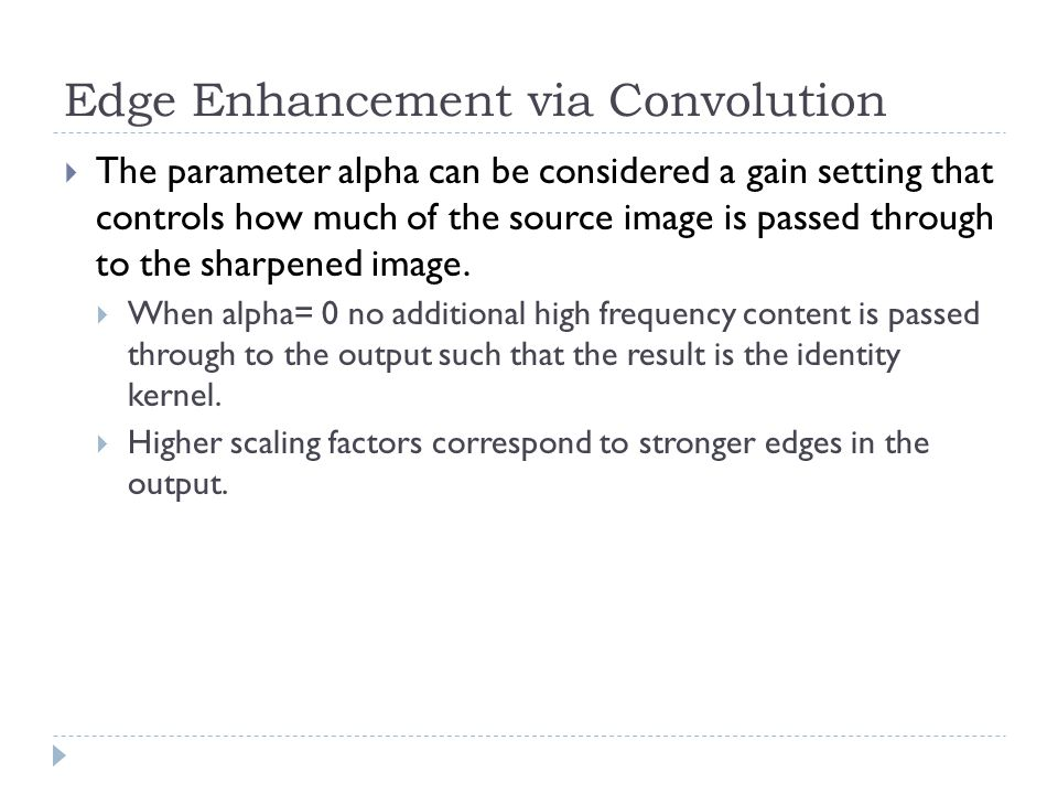  The parameter alpha can be considered a gain setting that controls how much of the source image is passed through to the sharpened image.