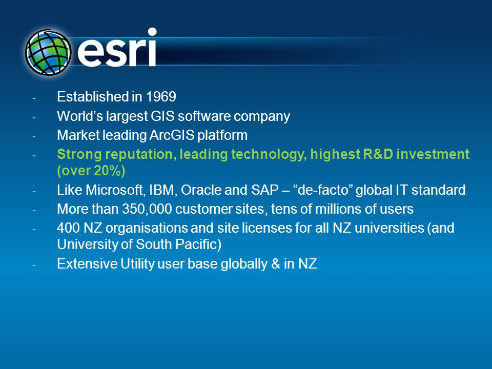 - Established in 1969 - World's largest GIS software company - Market leading ArcGIS platform - Strong reputation, leading technology, highest R&D inv