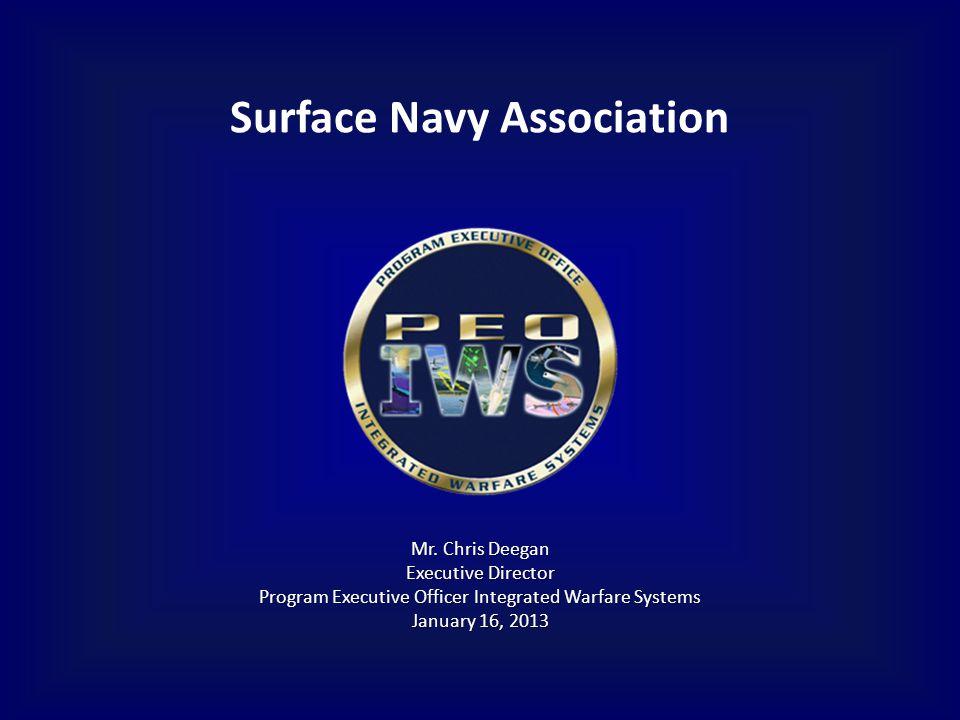 Surface Navy Association Mr. Chris Deegan Executive Director Program Executive Officer Integrated Warfare Systems January 16, 2013