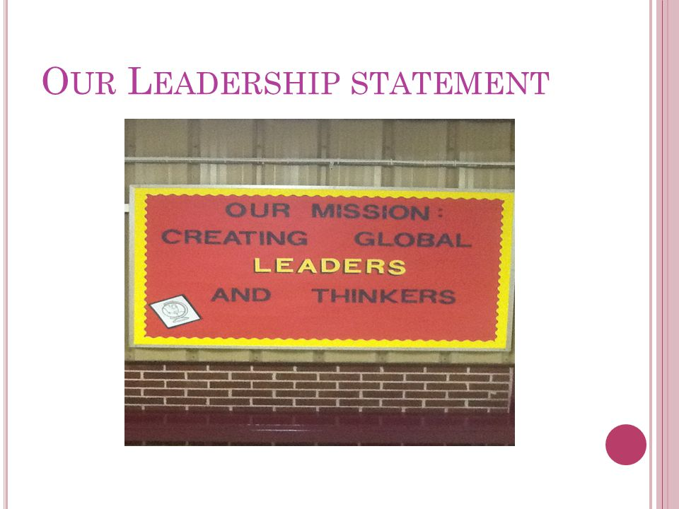 O UR L EADERSHIP STATEMENT