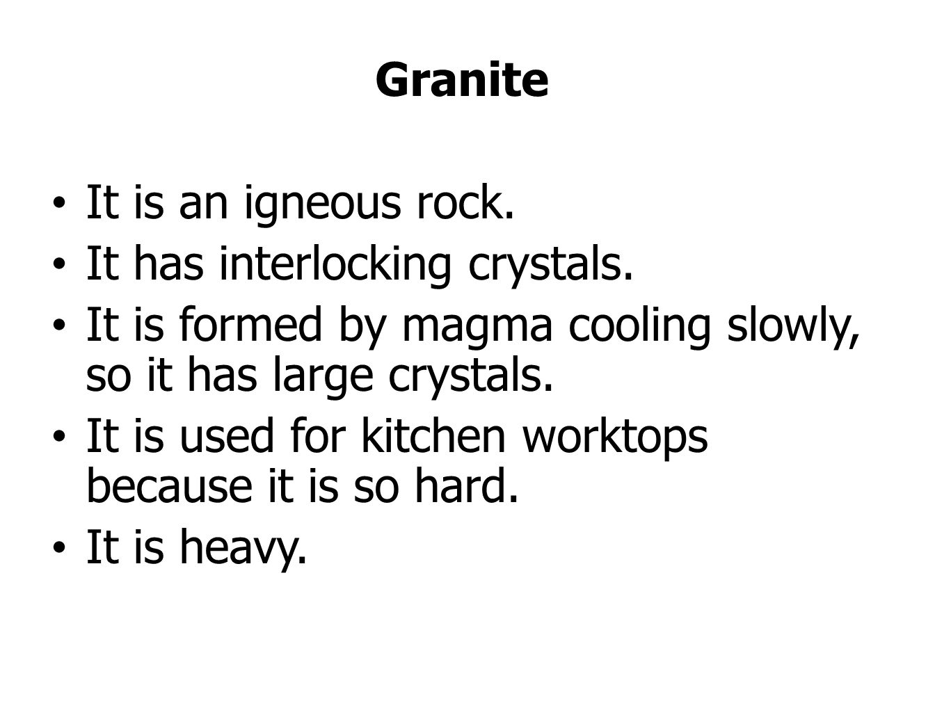 Granite It is an igneous rock. It has interlocking crystals. It is formed by magma cooling slowly, so it has large crystals. It is used for kitchen wo