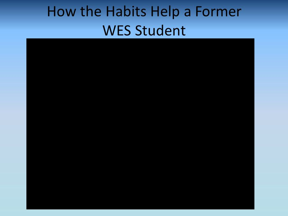 How the Habits Help a Former WES Student