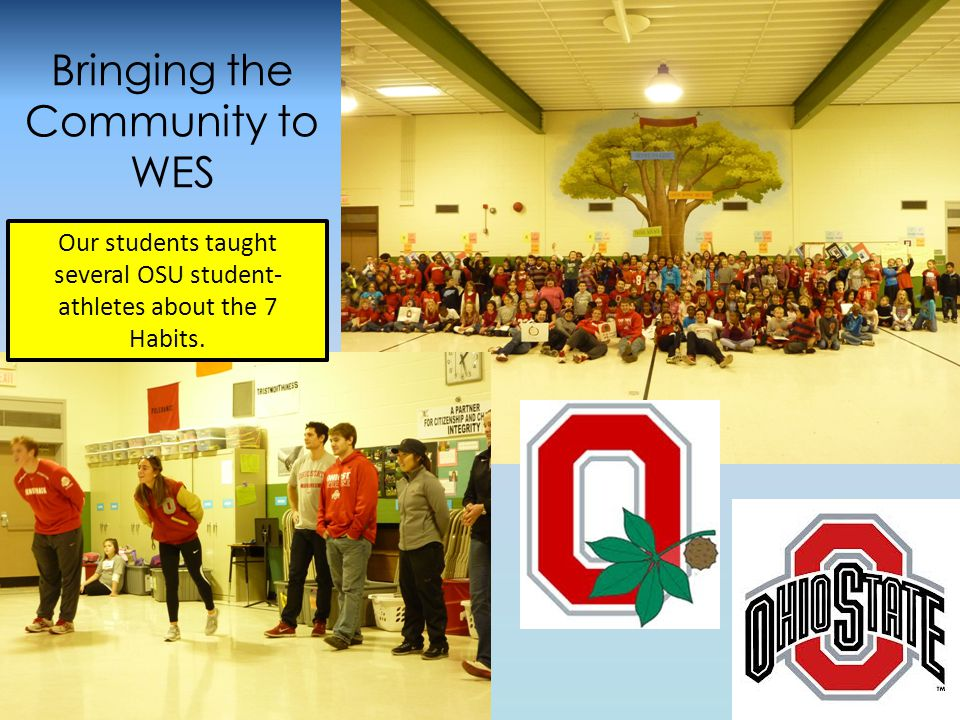Bringing the Community to WES Our students taught several OSU student- athletes about the 7 Habits.