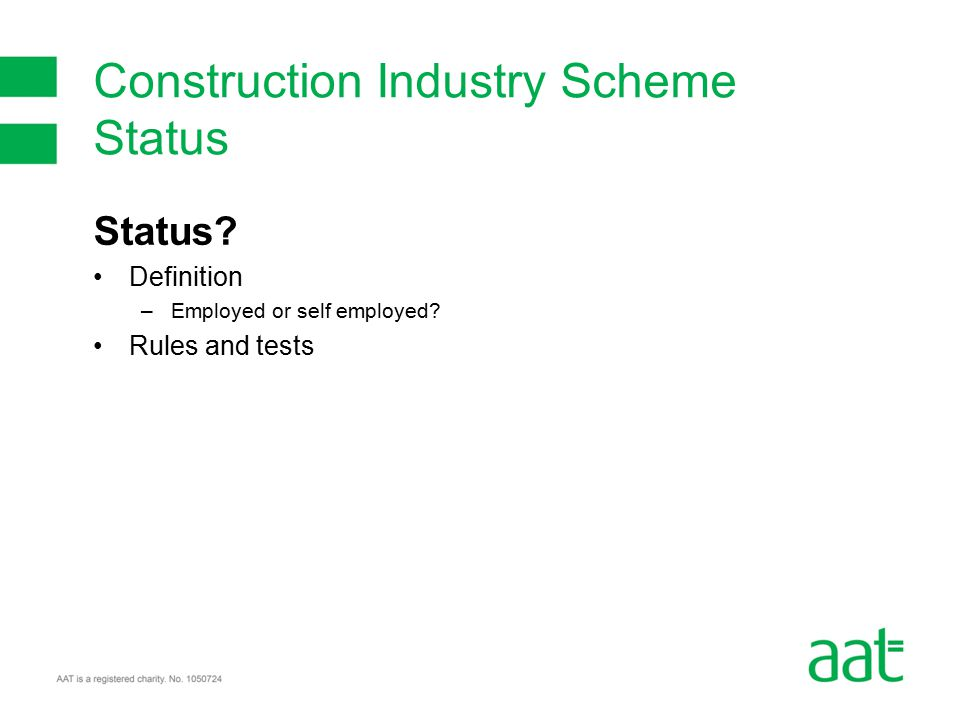 Status Definition –Employed or self employed Rules and tests Construction Industry Scheme Status
