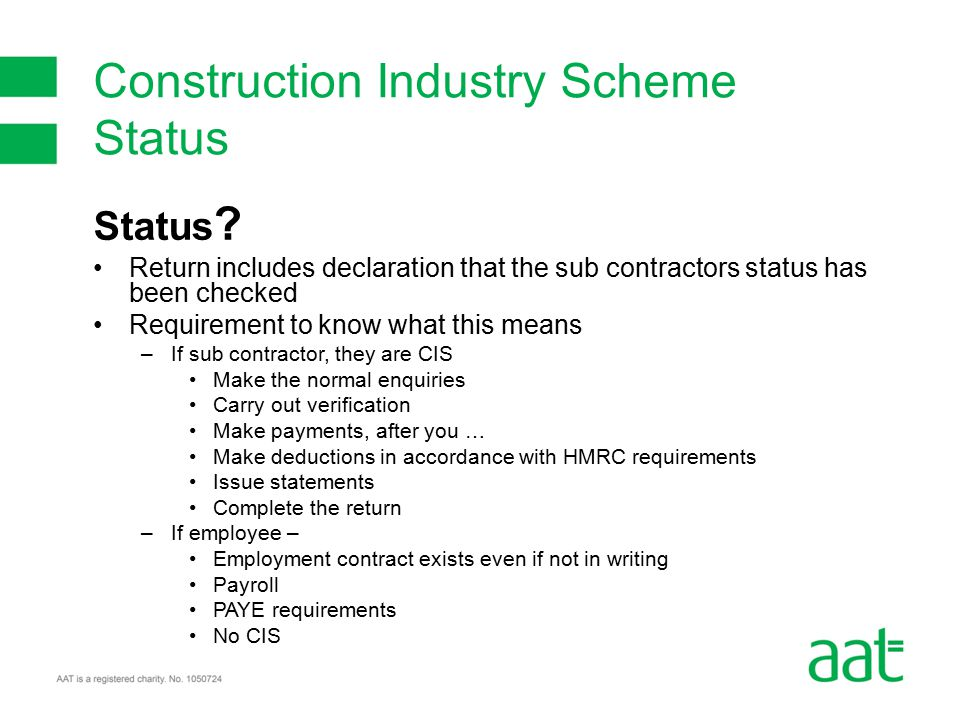 Status ? Return includes declaration that the sub contractors status has been checked Requirement to know what this means –If sub contractor, they are